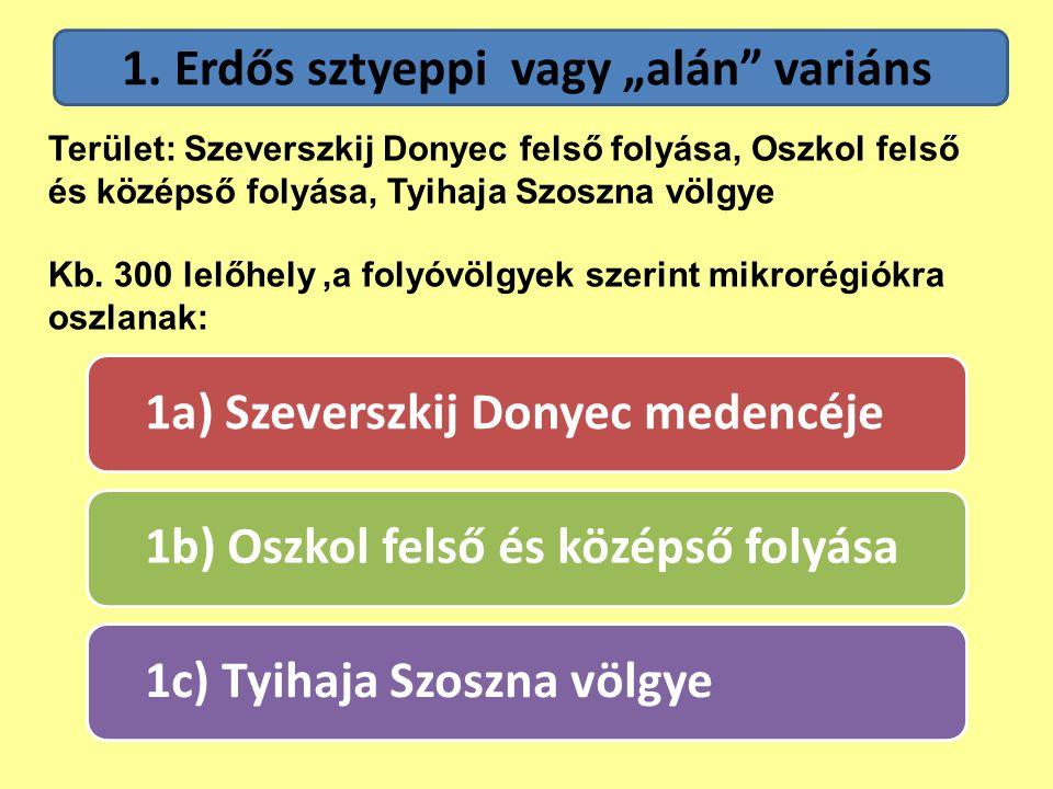 """1a) Szeverszkij Donyec medencéje 1b) Oszkol felső és középső folyása 1c) Tyihaja Szoszna völgye 1. Erdős sztyeppi vagy """"alán"""" variáns Terület: Szevers"""
