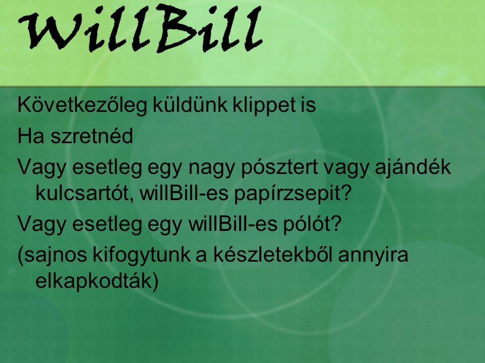 WillBill Következőleg küldünk klippet is Ha szretnéd Vagy esetleg egy nagy pósztert vagy ajándék kulcsartót, willBill-es papírzsepit.