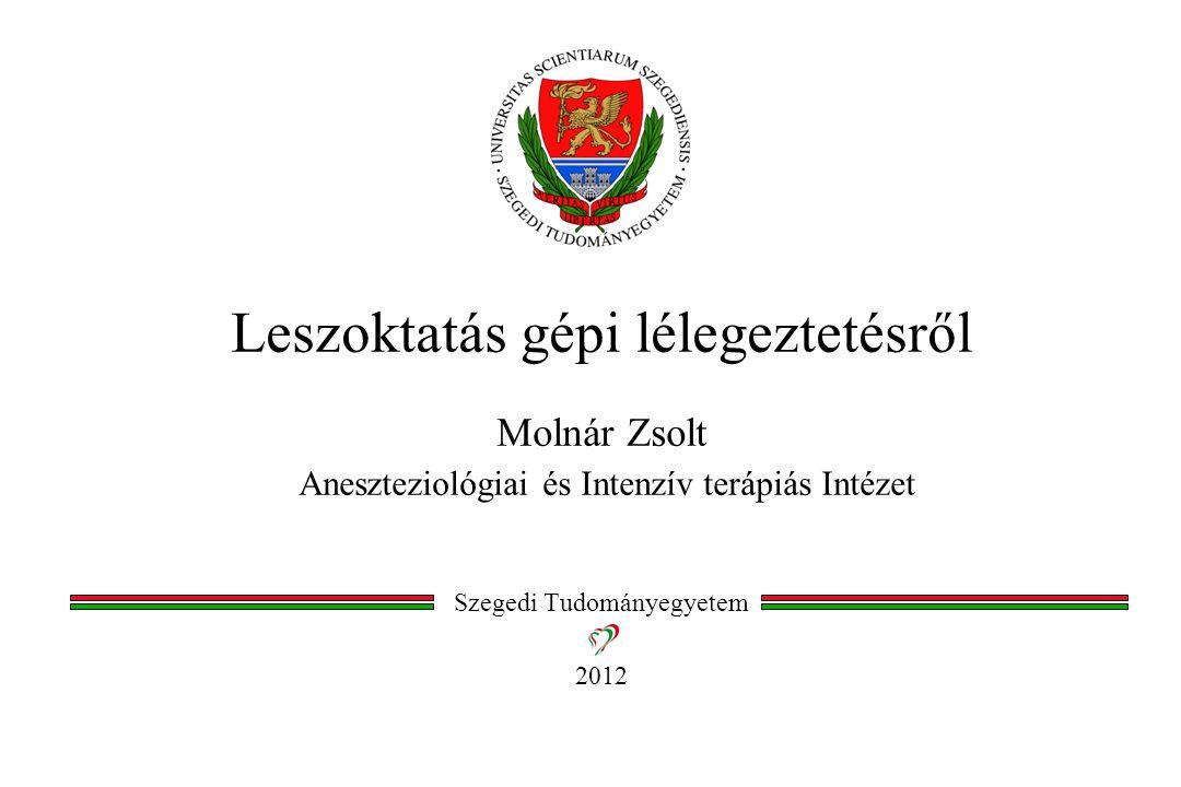 Leszoktatás gépi lélegeztetésről Molnár Zsolt Aneszteziológiai és Intenzív terápiás Intézet Szegedi Tudományegyetem 2012