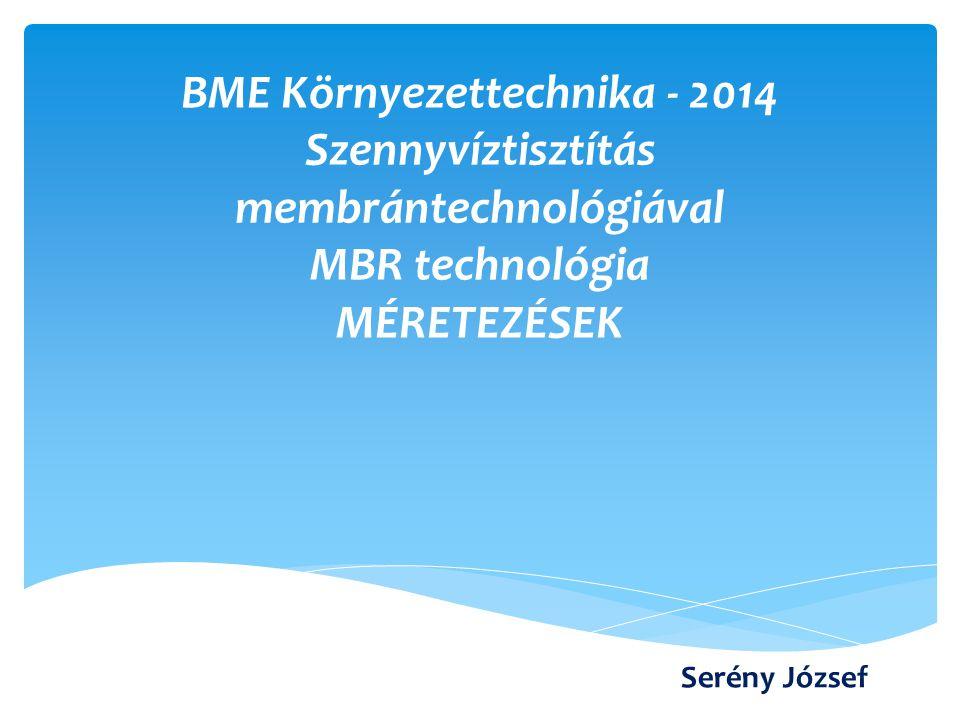 BME Környezettechnika - 2014 Szennyvíztisztítás membrántechnológiával MBR technológia MÉRETEZÉSEK Serény József