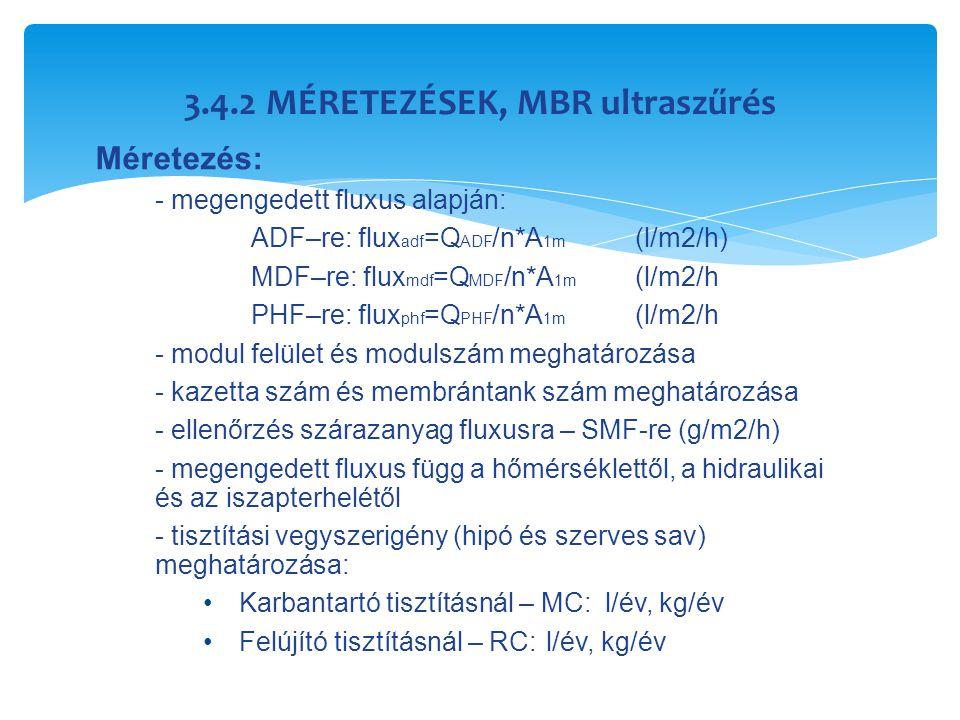 3.4.2 MÉRETEZÉSEK, MBR ultraszűrés Méretezés: - megengedett fluxus alapján: ADF–re: flux adf =Q ADF /n*A 1m (l/m2/h) MDF–re: flux mdf =Q MDF /n*A 1m (