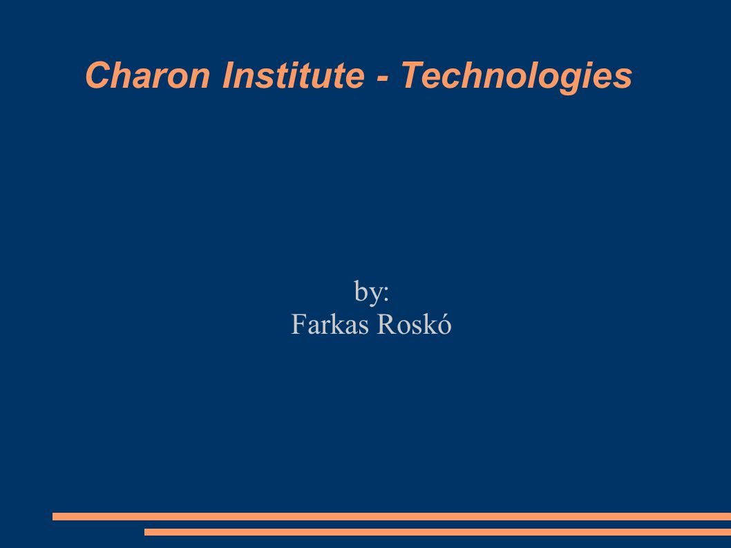 Charon Institute - Technologies by: Farkas Roskó