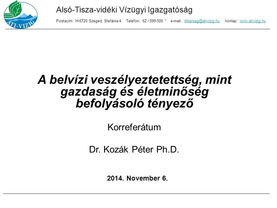 A belvízi veszélyeztetettség, mint gazdaság és életminőség befolyásoló tényező Korreferátum Dr. Kozák Péter Ph.D. 2014. November 6. Alsó-Tisza-vidéki