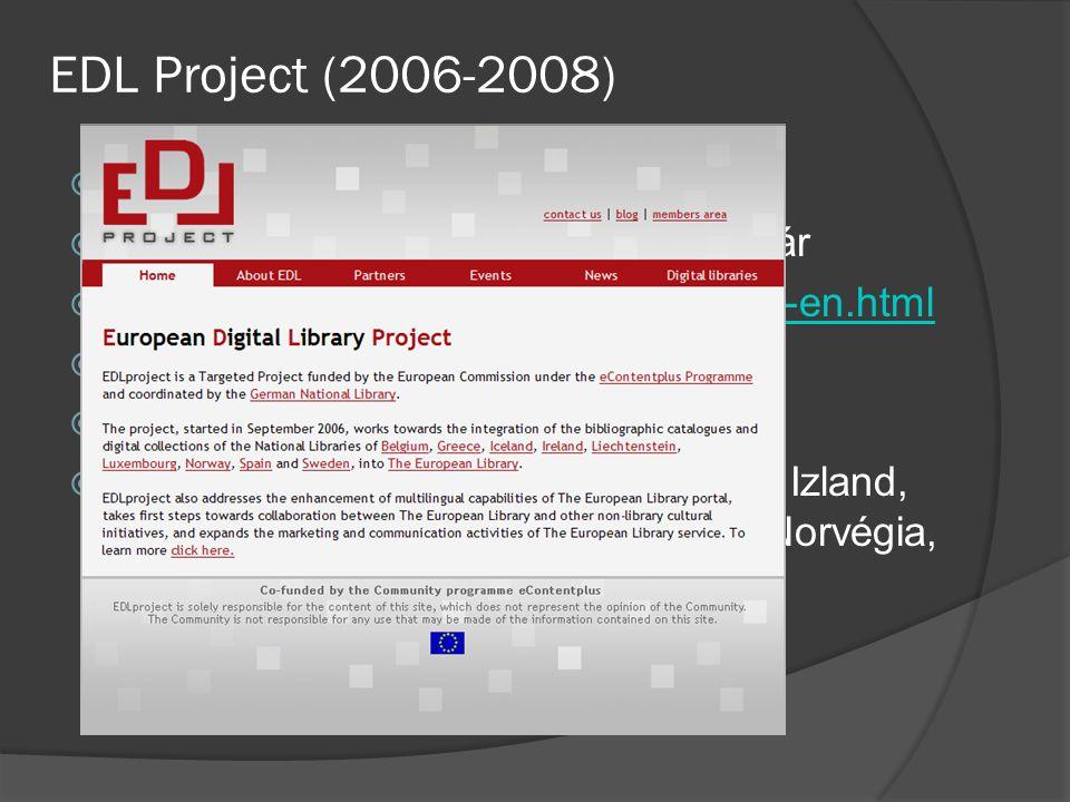 EDL Project (2006-2008)  eContentplus Programme  Koordinátor: Német Nemzeti Könyvtár  Host: http://www0.kb.nl/hrd/edl/index-en.htmlhttp://www0.kb.nl/hrd/edl/index-en.html  Start: 2006.