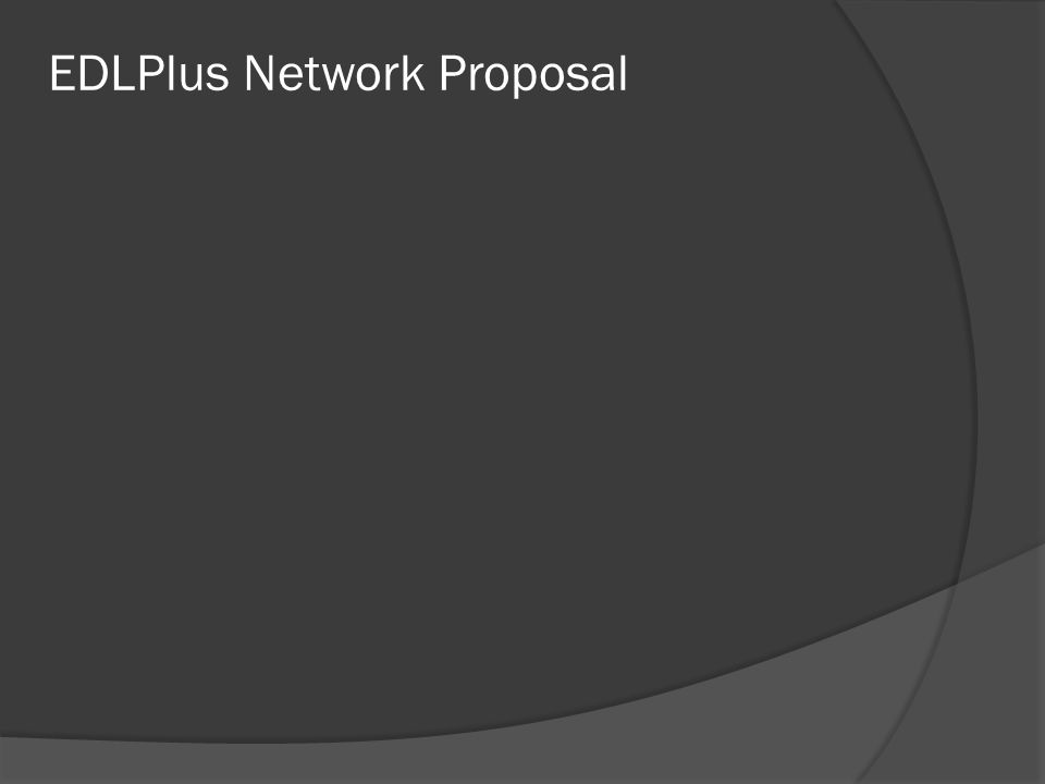 EDLPlus Network Proposal