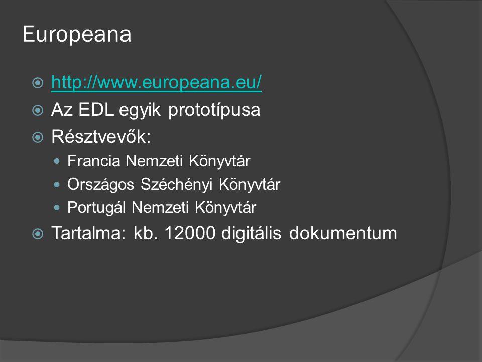 Europeana  http://www.europeana.eu/ http://www.europeana.eu/  Az EDL egyik prototípusa  Résztvevők: Francia Nemzeti Könyvtár Országos Széchényi Könyvtár Portugál Nemzeti Könyvtár  Tartalma: kb.