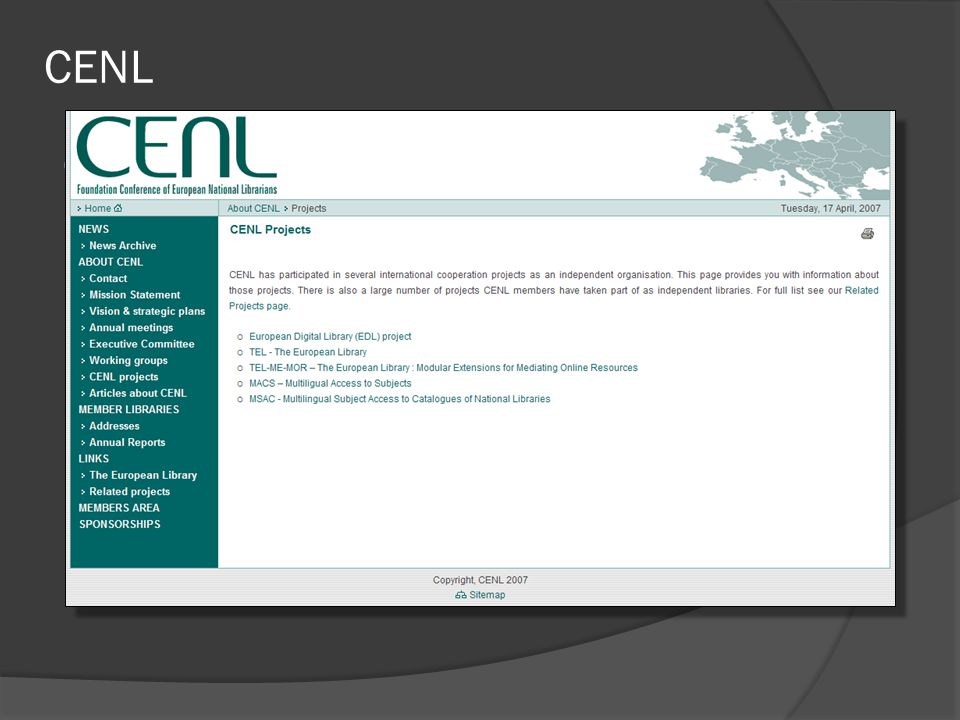 CENL  CENL – Conference of European National Librarians European Digital Library (EDL) project TEL - The European Library TEL-ME-MOR – The European L