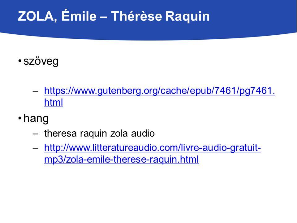 ZOLA, Émile – Thérèse Raquin szöveg –https://www.gutenberg.org/cache/epub/7461/pg7461. htmlhttps://www.gutenberg.org/cache/epub/7461/pg7461. html hang
