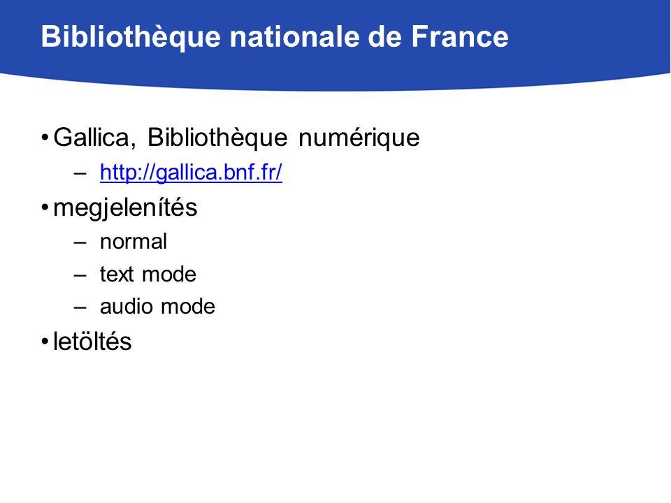 Bibliothèque nationale de France Gallica, Bibliothèque numérique –http://gallica.bnf.fr/http://gallica.bnf.fr/ megjelenítés –normal –text mode –audio
