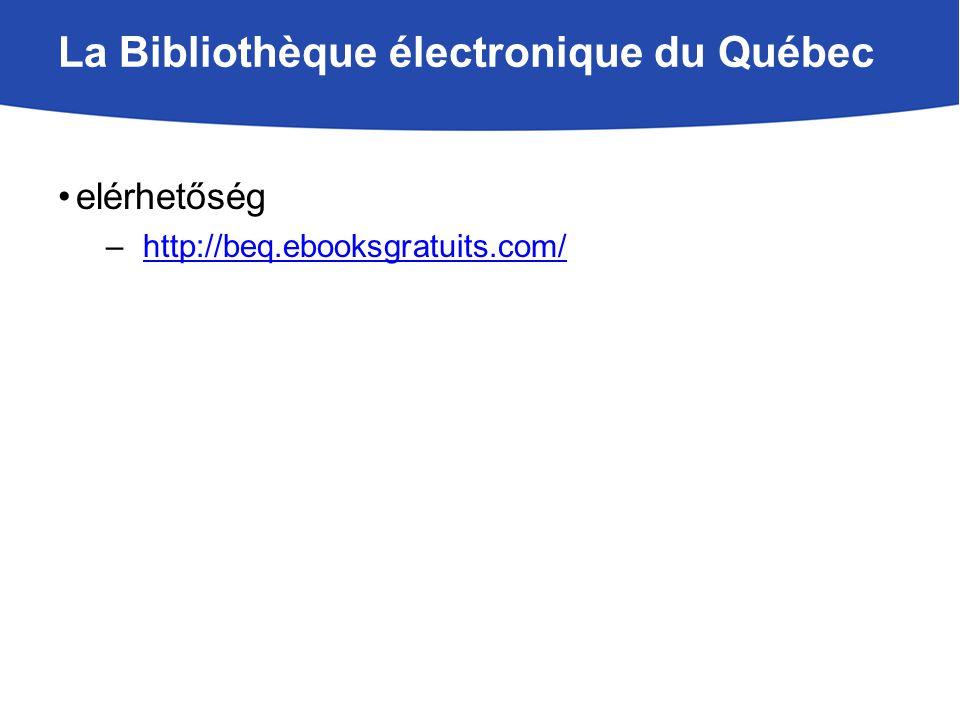 La Bibliothèque électronique du Québec elérhetőség –http://beq.ebooksgratuits.com/http://beq.ebooksgratuits.com/