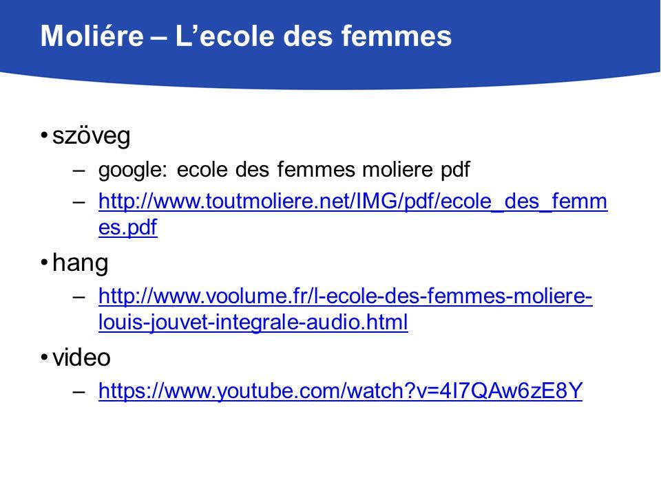 Moliére – L'ecole des femmes szöveg –google: ecole des femmes moliere pdf –http://www.toutmoliere.net/IMG/pdf/ecole_des_femm es.pdfhttp://www.toutmoli