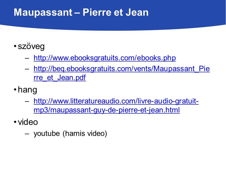 Maupassant – Pierre et Jean szöveg –http://www.ebooksgratuits.com/ebooks.phphttp://www.ebooksgratuits.com/ebooks.php –http://beq.ebooksgratuits.com/ve