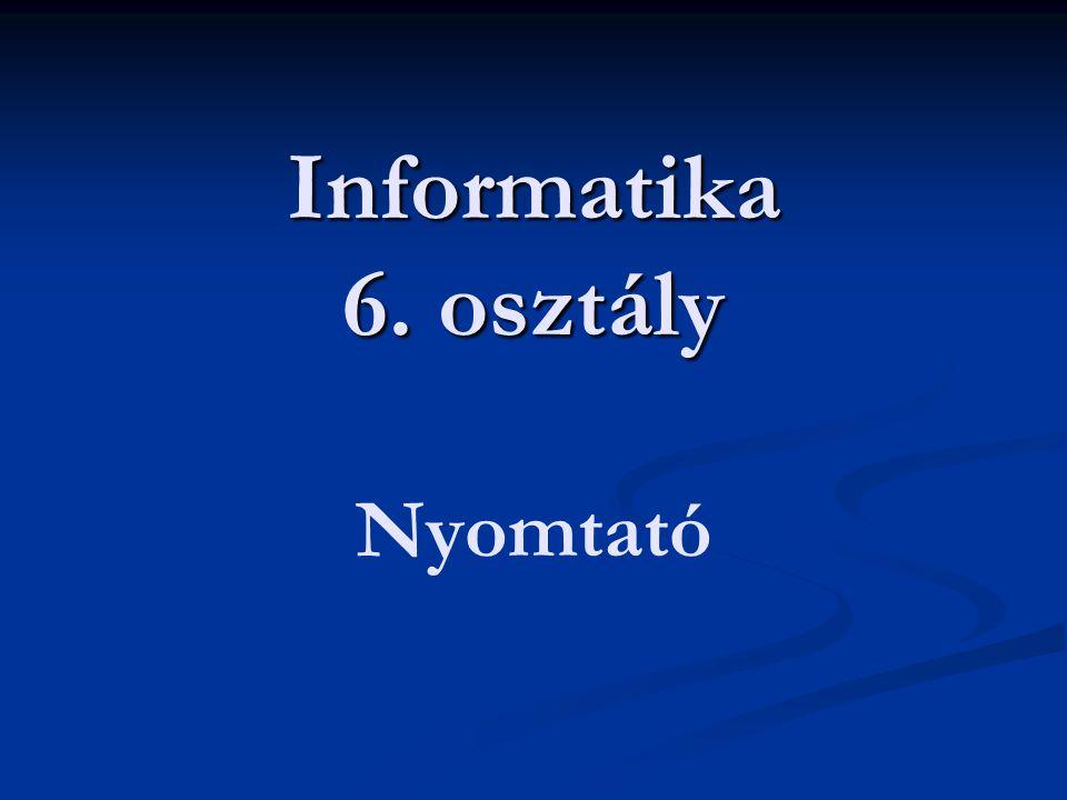 Informatika 6. osztály Informatika 6. osztály Nyomtató