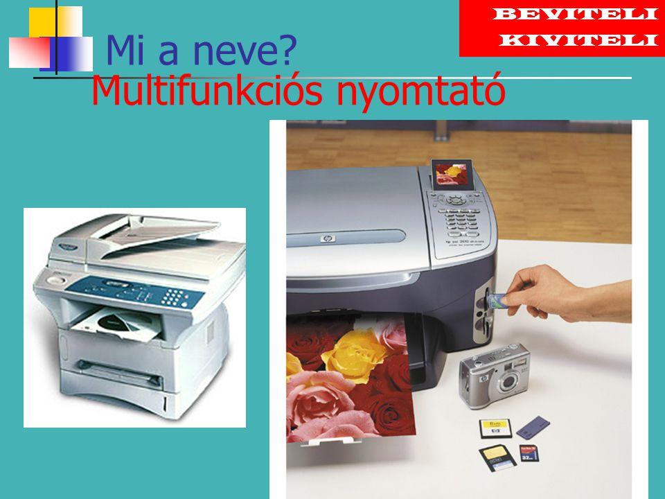 BEVITELI NPUT KIVITELI Multifunkciós nyomtató Mi a neve?
