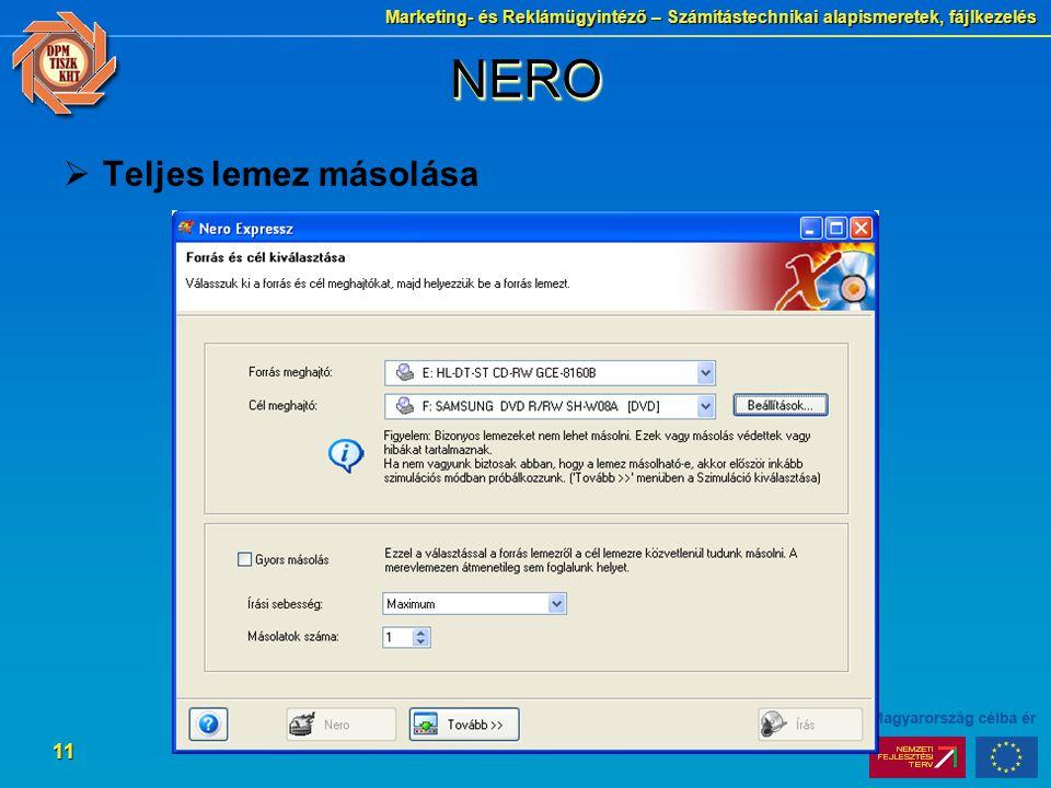 Marketing- és Reklámügyintéző – Számítástechnikai alapismeretek, fájlkezelés 11 NERONERO  Teljes lemez másolása