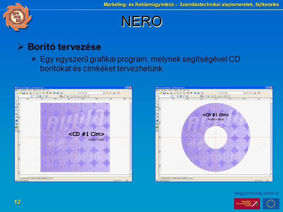 Marketing- és Reklámügyintéző – Számítástechnikai alapismeretek, fájlkezelés 12 NERONERO  Borító tervezése  Egy egyszerű grafikai program, melynek segítségével CD borítókat és címkéket tervezhetünk.