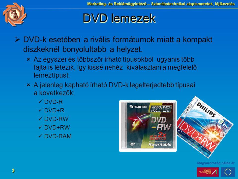 Marketing- és Reklámügyintéző – Számítástechnikai alapismeretek, fájlkezelés 3 DVD lemezek  DVD-k esetében a rivális formátumok miatt a kompakt diszkeknél bonyolultabb a helyzet.