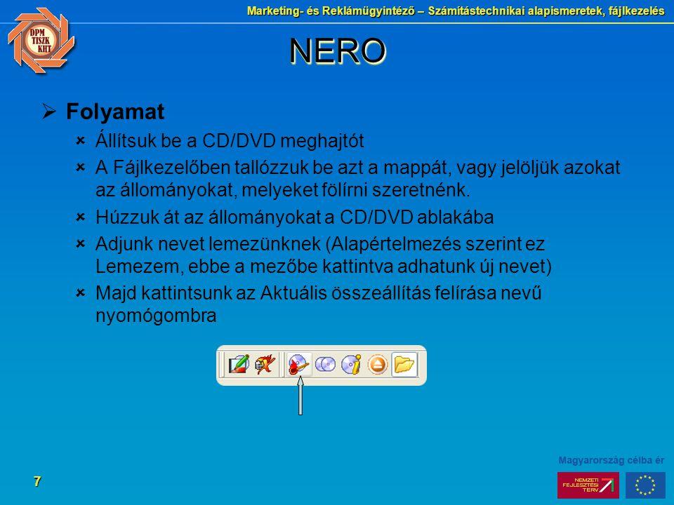 Marketing- és Reklámügyintéző – Számítástechnikai alapismeretek, fájlkezelés 8 NERONERO  Folyamat  A megjelenő ablakban finomíthatjuk még az írás beállításait Dátumokat adhatunk hozzá Címkét módosíthatunk Írási sebességet állíthatunk  DVD-írás (CD-írás) nyomógomb