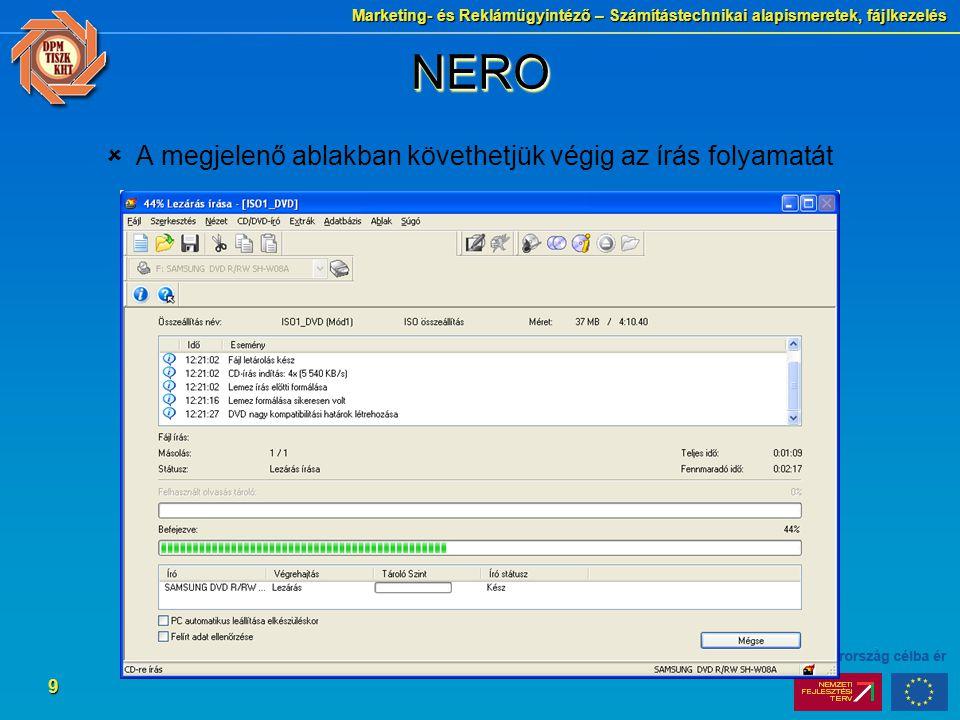 Marketing- és Reklámügyintéző – Számítástechnikai alapismeretek, fájlkezelés 9 NERONERO  A megjelenő ablakban követhetjük végig az írás folyamatát