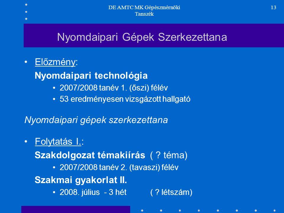DE AMTC MK Gépészmérnöki Tanszék 13 Nyomdaipari Gépek Szerkezettana Előzmény: Nyomdaipari technológia 2007/2008 tanév 1. (őszi) félév 53 eredményesen