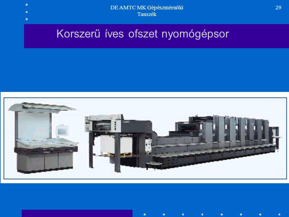 DE AMTC MK Gépészmérnöki Tanszék 29 Korszerű íves ofszet nyomógépsor