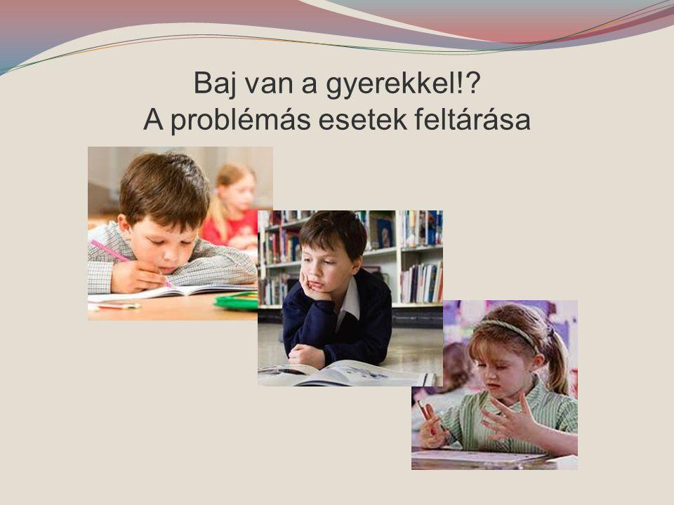 Baj van a gyerekkel!? A problémás esetek feltárása