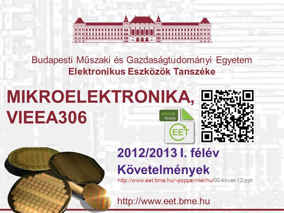 http://www.eet.bme.hu Budapesti Műszaki és Gazdaságtudományi Egyetem Elektronikus Eszközök Tanszéke MIKROELEKTRONIKA, VIEEA306 2012/2013 I.