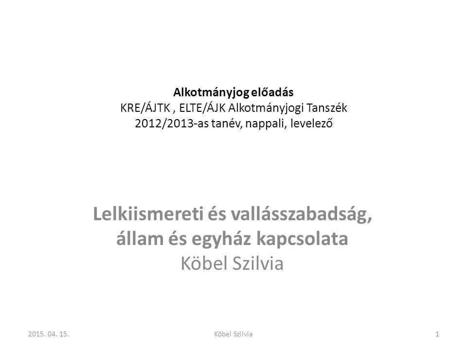 Alkotmányjog előadás KRE/ÁJTK, ELTE/ÁJK Alkotmányjogi Tanszék 2012/2013-as tanév, nappali, levelező Lelkiismereti és vallásszabadság, állam és egyház