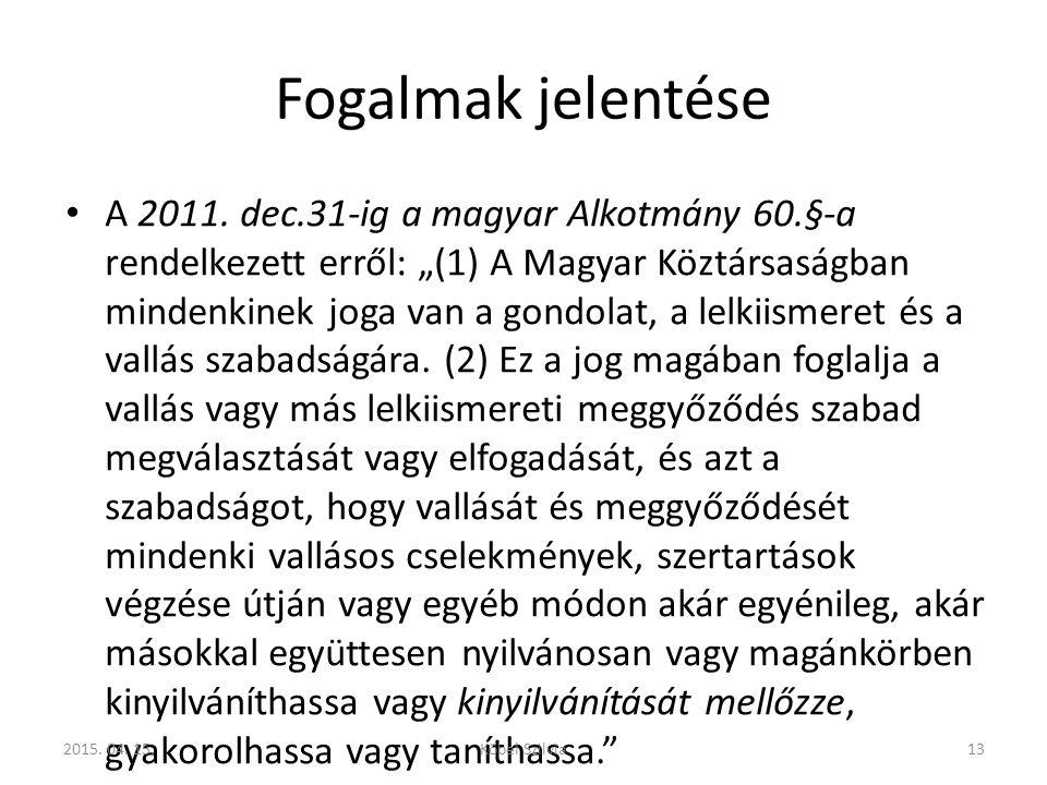 """Fogalmak jelentése A 2011. dec.31-ig a magyar Alkotmány 60.§-a rendelkezett erről: """"(1) A Magyar Köztársaságban mindenkinek joga van a gondolat, a lel"""