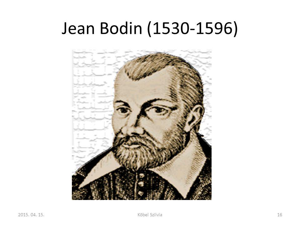 Jean Bodin (1530-1596) 162015. 04. 15.Köbel Szilvia