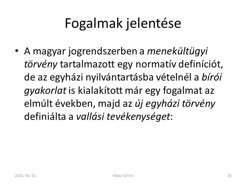 Fogalmak jelentése A magyar jogrendszerben a menekültügyi törvény tartalmazott egy normatív definíciót, de az egyházi nyilvántartásba vételnél a bírói