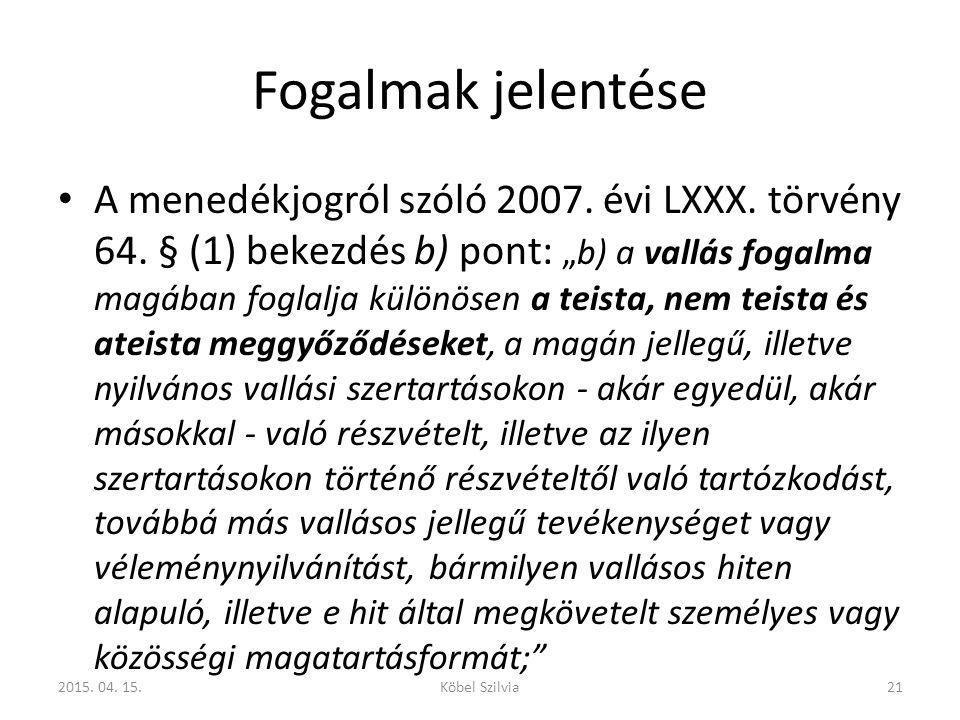 """Fogalmak jelentése A menedékjogról szóló 2007. évi LXXX. törvény 64. § (1) bekezdés b) pont: """"b) a vallás fogalma magában foglalja különösen a teista,"""