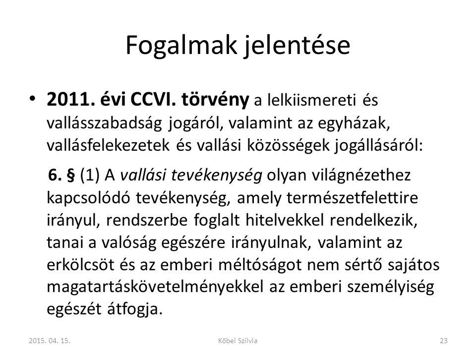 Fogalmak jelentése 2011. évi CCVI. törvény a lelkiismereti és vallásszabadság jogáról, valamint az egyházak, vallásfelekezetek és vallási közösségek j
