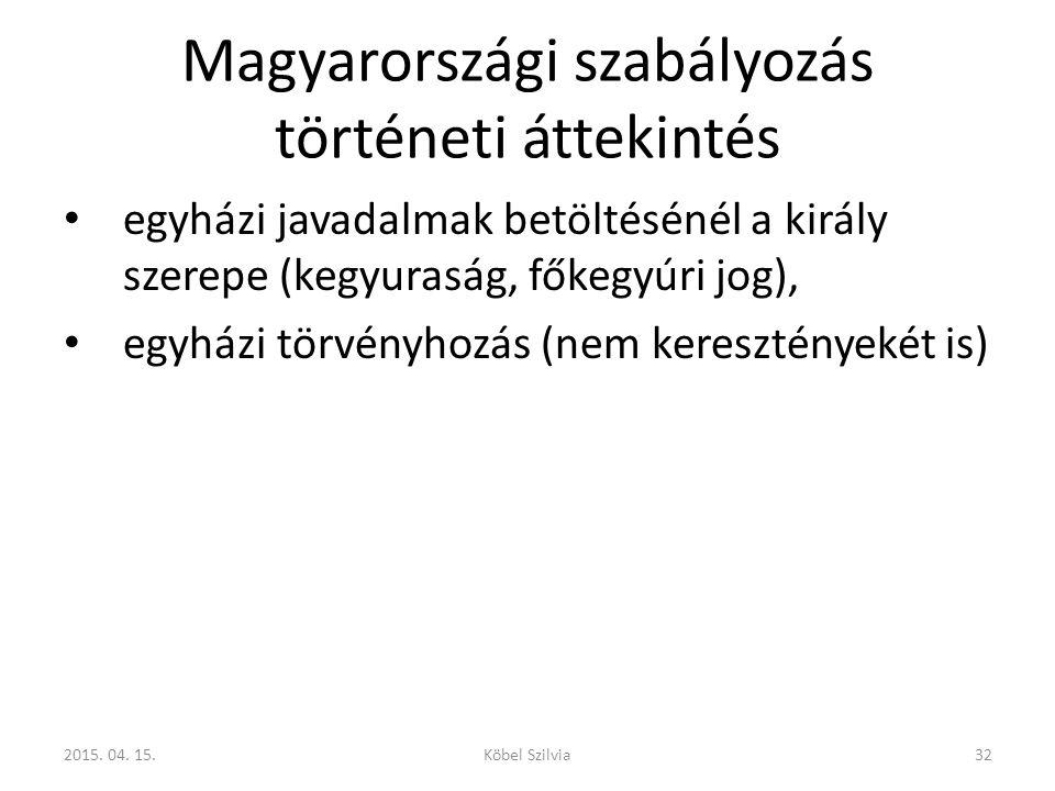 Magyarországi szabályozás történeti áttekintés egyházi javadalmak betöltésénél a király szerepe (kegyuraság, főkegyúri jog), egyházi törvényhozás (nem
