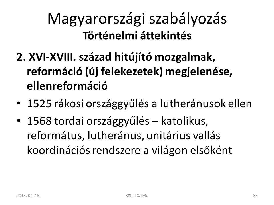 Magyarországi szabályozás Történelmi áttekintés 2. XVI-XVIII. század hitújító mozgalmak, reformáció (új felekezetek) megjelenése, ellenreformáció 1525