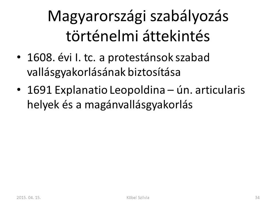 Magyarországi szabályozás történelmi áttekintés 1608. évi I. tc. a protestánsok szabad vallásgyakorlásának biztosítása 1691 Explanatio Leopoldina – ún