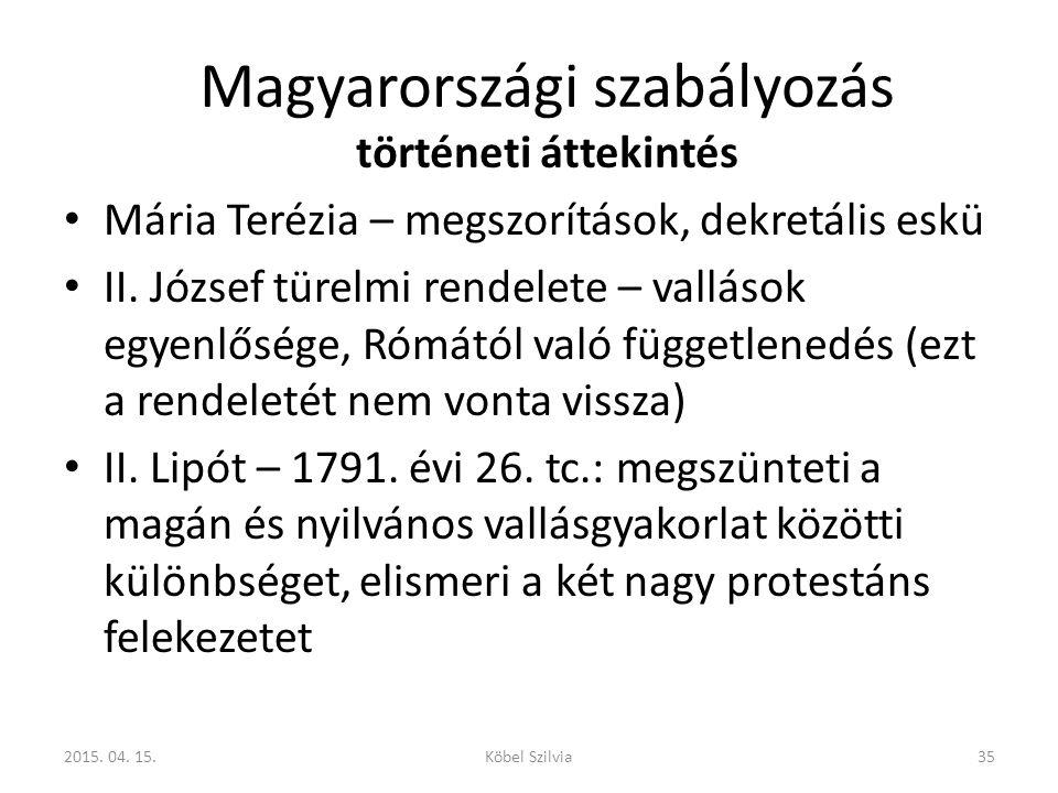 Magyarországi szabályozás történeti áttekintés Mária Terézia – megszorítások, dekretális eskü II. József türelmi rendelete – vallások egyenlősége, Róm