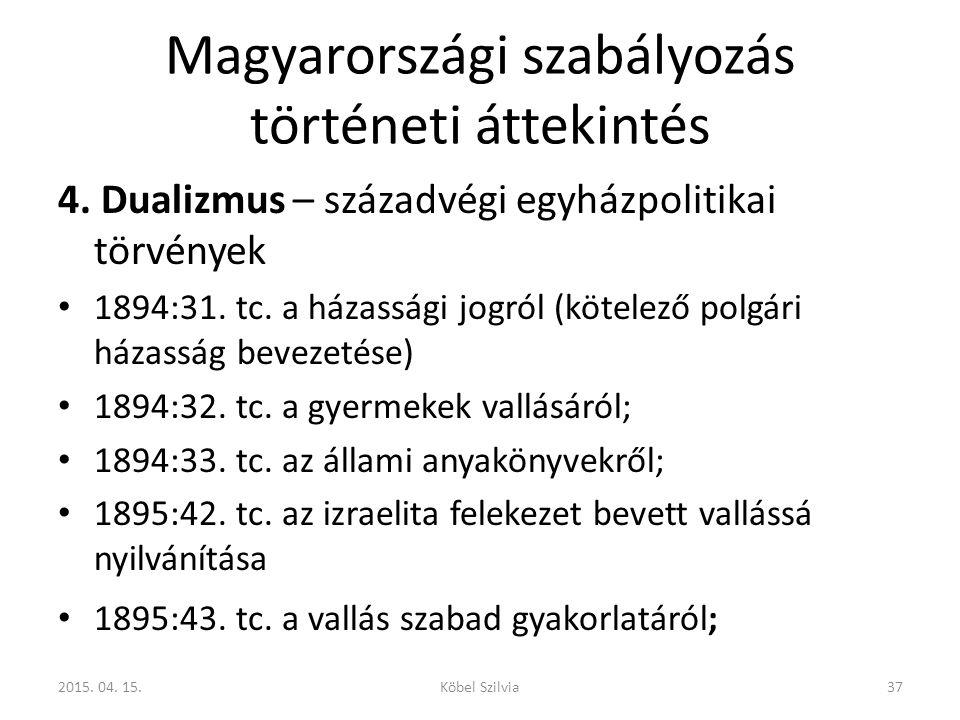 Magyarországi szabályozás történeti áttekintés 4. Dualizmus – századvégi egyházpolitikai törvények 1894:31. tc. a házassági jogról (kötelező polgári h
