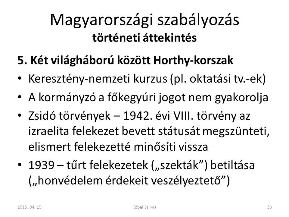 Magyarországi szabályozás történeti áttekintés 5. Két világháború között Horthy-korszak Keresztény-nemzeti kurzus (pl. oktatási tv.-ek) A kormányzó a