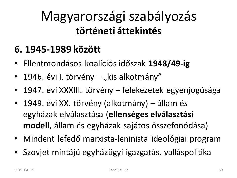 """Magyarországi szabályozás történeti áttekintés 6. 1945-1989 között Ellentmondásos koalíciós időszak 1948/49-ig 1946. évi I. törvény – """"kis alkotmány"""""""