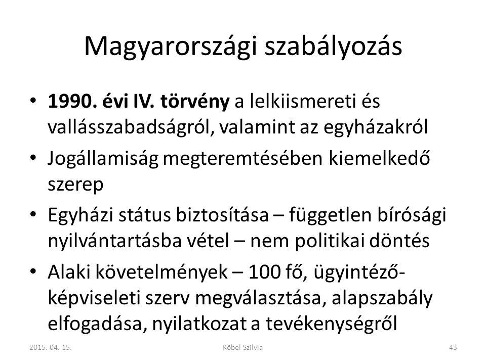 Magyarországi szabályozás 1990. évi IV. törvény a lelkiismereti és vallásszabadságról, valamint az egyházakról Jogállamiság megteremtésében kiemelkedő