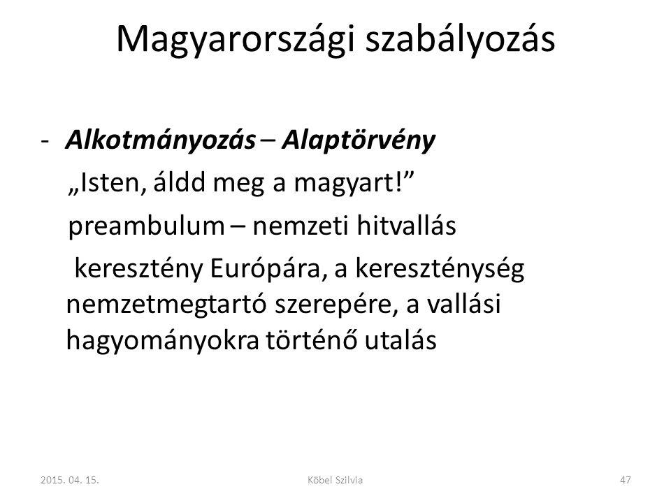 """Magyarországi szabályozás -Alkotmányozás – Alaptörvény """"Isten, áldd meg a magyart!"""" preambulum – nemzeti hitvallás keresztény Európára, a kereszténysé"""