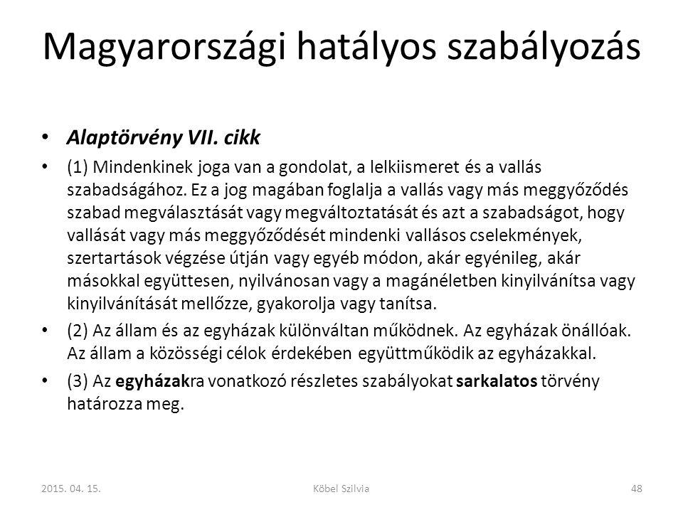 Magyarországi hatályos szabályozás Alaptörvény VII. cikk (1) Mindenkinek joga van a gondolat, a lelkiismeret és a vallás szabadságához. Ez a jog magáb