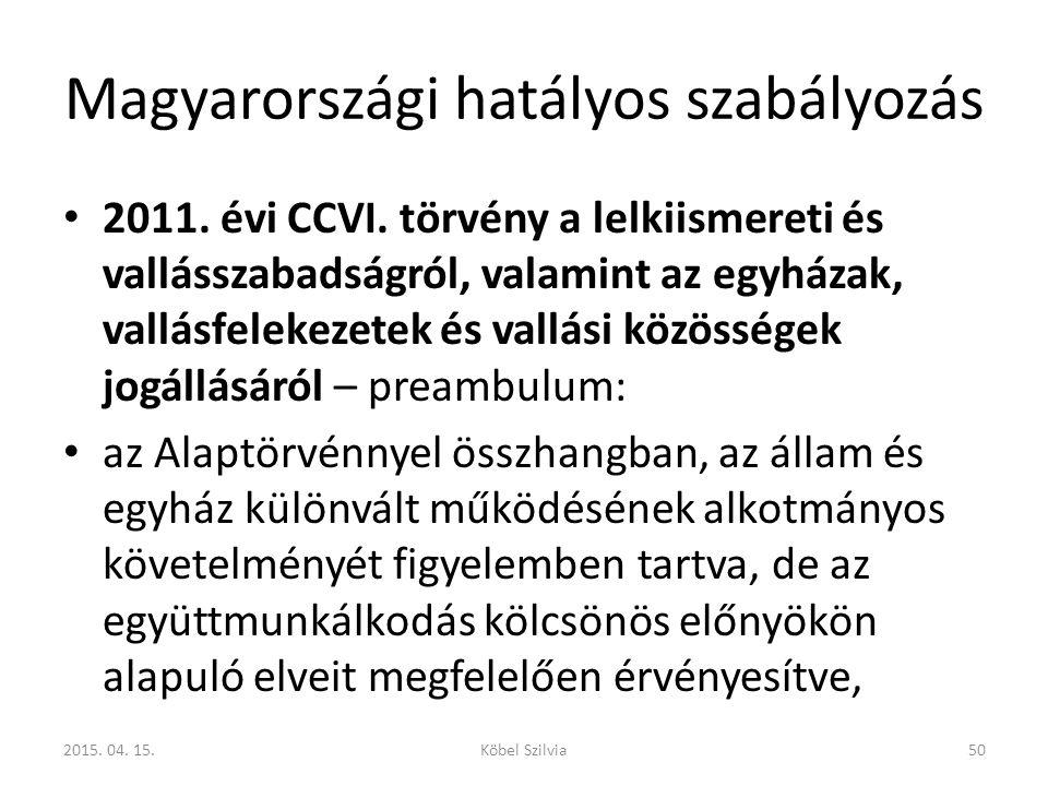 Magyarországi hatályos szabályozás 2011. évi CCVI. törvény a lelkiismereti és vallásszabadságról, valamint az egyházak, vallásfelekezetek és vallási k
