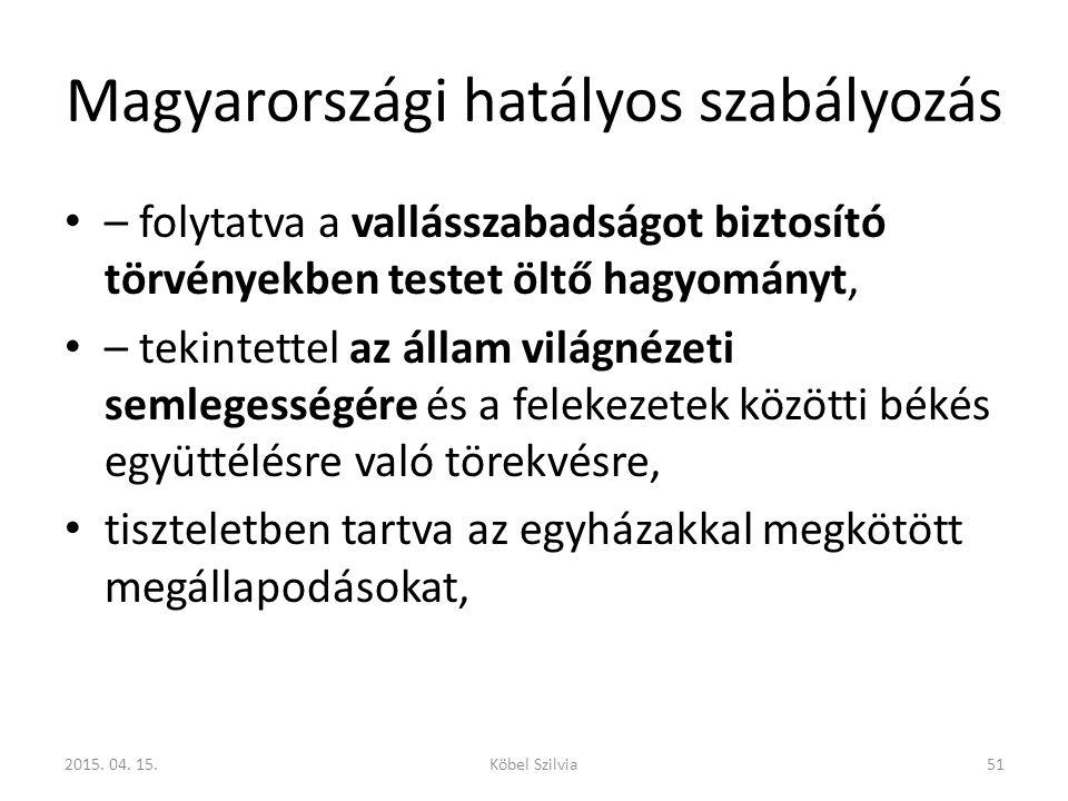 Magyarországi hatályos szabályozás – folytatva a vallásszabadságot biztosító törvényekben testet öltő hagyományt, – tekintettel az állam világnézeti s