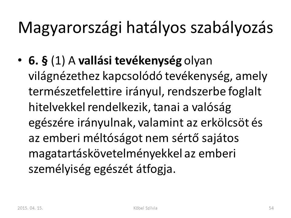 Magyarországi hatályos szabályozás 6. § (1) A vallási tevékenység olyan világnézethez kapcsolódó tevékenység, amely természetfelettire irányul, rendsz