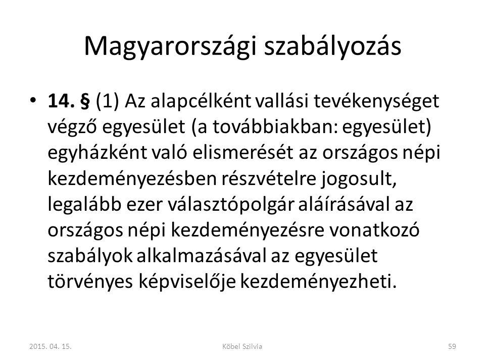 Magyarországi szabályozás 14. § (1) Az alapcélként vallási tevékenységet végző egyesület (a továbbiakban: egyesület) egyházként való elismerését az or