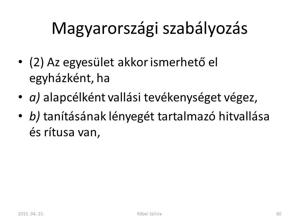 Magyarországi szabályozás (2) Az egyesület akkor ismerhető el egyházként, ha a) alapcélként vallási tevékenységet végez, b) tanításának lényegét tarta