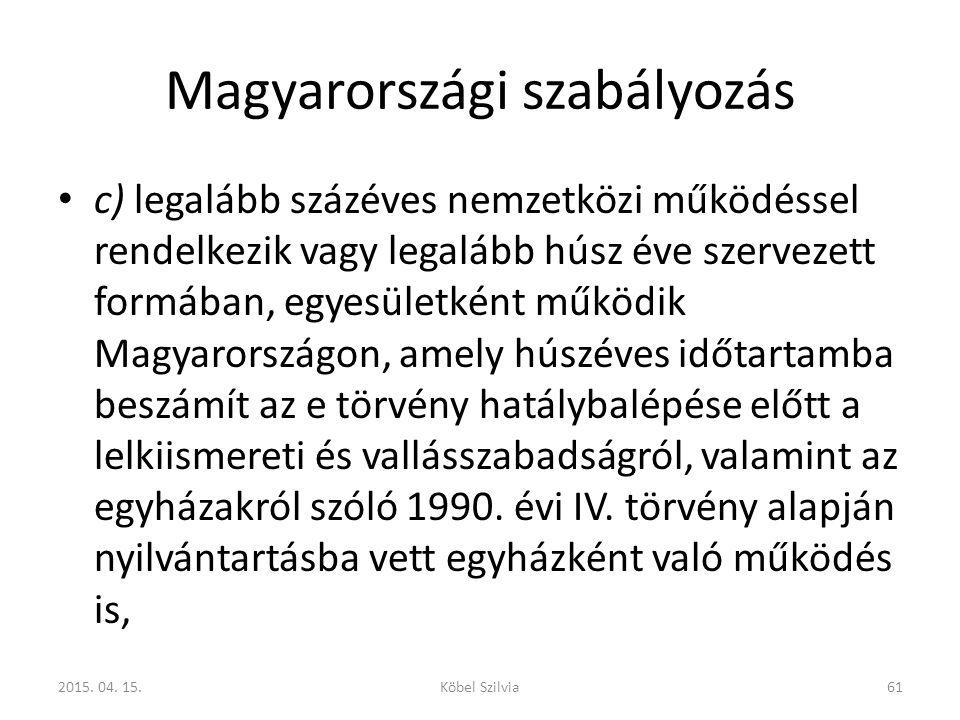 Magyarországi szabályozás c) legalább százéves nemzetközi működéssel rendelkezik vagy legalább húsz éve szervezett formában, egyesületként működik Mag
