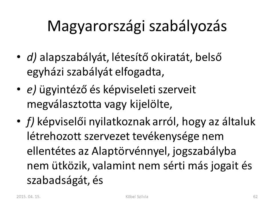 Magyarországi szabályozás d) alapszabályát, létesítő okiratát, belső egyházi szabályát elfogadta, e) ügyintéző és képviseleti szerveit megválasztotta